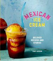 Mexican Ice Cream Beloved Recipes and Stories by Fany Gerson
