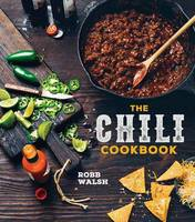 The Chili Cookbook by Robb Walsh