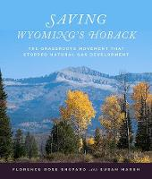 Saving Wyoming's Hoback The Grassroots Movement that Stopped Natural Gas Development by Florence R. Shepard, Susan L. Marsh