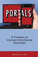 Portals A Treatise on Internet-Distributed Television by Amanda D (University of Michigan) Lotz