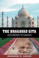 The Bhagavad Gita According to Gandhi by Mohandas K Gandhi