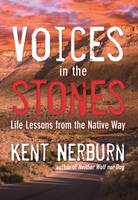 Voices in the Stones Life Lessons from the Native Way by Kent Nerburn