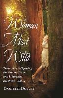 Woman Most Wild Three Keys to Liberating the Witch Within by Danielle Dulsky