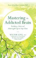 Mastering the Addicted Brain by Walter Ling