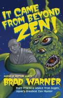 It Came from Beyond Zen More Practical Advice from Dogen Japan's Greatest Zen Master by Brad Warner
