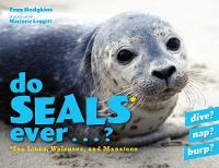 Do Seals Ever . . . ? by Fran Hodgkins