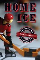 Home Ice Confessions of a Blackhawks Fan by Kevin Cunningham