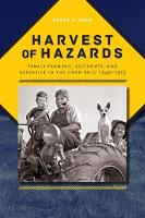 Harvest of Hazards Family Farming, Accidents, and Expertise in the Corn Belt, 1940-1975 by Derek S. Oden
