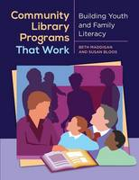 Community Library Programs That Work Building Youth and Family Literacy by Beth Christina Maddigan, Susan C. Bloos