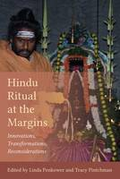 Hindu Ritual at the Margins Innovations, Transformations, Reconsiderations by Linda Penkower