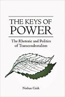 The Keys of Power The Rhetoric and Politics of Transcendentalism by Nathan Crick