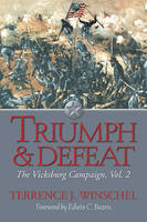 Triumph and Defeat The Vicksburg Campaign, Volume 2 by Terrence Winschel