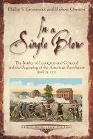 In a Single Blow The Battles of Lexington and Concord and the Beginning of the American Revolution by Phillip Greenwalt, Robert Orrison