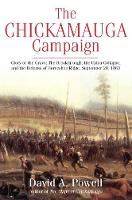 The Chickamauga Campaign - Glory or the Grave The Breakthrough, the Union Collapse, and the Defense of Horseshoe Ridge, September 20, 1863 by David Powell