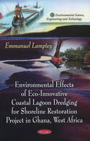 Environmental Effects of Eco-Innovative Coastal Lagoon Dredging for Shoreline Restoration Project in Ghana, West Africa by Emmanuel Lamptey
