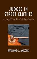 Judges in Street Clothes Acting Ethically Off-the-Bench by Raymond J. McKoski