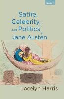 Satire, Celebrity, and Politics in Jane Austen by Jocelyn Harris