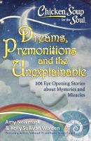 Chicken Soup for the Soul Dreams, Premonitions and the Unexplainable by Amy Newmark