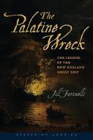 The Palatine Wreck The Legend of the New England Ghost Ship by Jill Farinelli