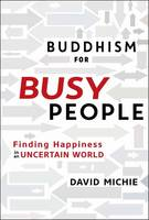 Buddhism for Busy People Finding Happiness in a Hurried World by David Michie