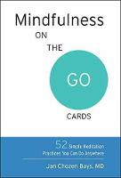 Mindfulness On The Go Cards 52 Simple Meditation Practices You Can Do Anywhere by Jan Chozen Bays