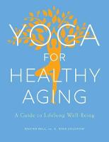 Yoga For Healthy Aging A Guide to Lifelong Well-Being by