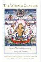 The Wisdom Chapter Jamgon Mipham's Commentary on the Ninth Chapter of The Way of the Bodhisattva by Jamgon Mipham