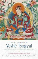 The Life and Visions of Yeshe Tsogyal The Autobiography of the Great Wisdom Queen by Terton Drime Kunga