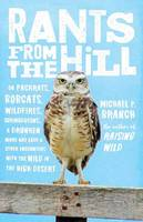 Rants from the Hill On Packrats, Bobcats, Wildfires, Curmudgeons, a Drunken Mary Kay Lady, and Other Encounters with the Wild in the High Desert by Michael Branch