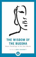 The Wisdom Of The Buddha Heart Teachings in His Own Words by Anne Bancroft