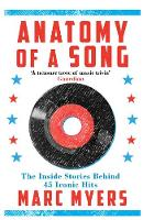 Anatomy of a Song The Inside Stories Behind 45 Iconic Hits by Marc Myers