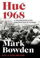 Hue 1968 A Turning Point of the American War in Vietnam by Mark Bowden