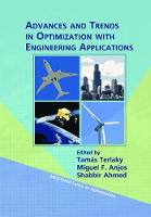 Advances and Trends in Optimization with Engineering Applications by Tamas Terlaky, Miguel F. Anjos, Shabbir Ahmed