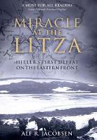 Miracle at the Litza Hitler's First Defeat on the Eastern Front by Alf R. Jacobsen, Frank Stewart