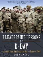 7 Leadership Lessons of D-Day Lessons from the Longest Day-June 6, 1944 by John Antal