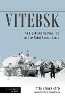 Vitebsk The Fight and Destruction of the 3rd Panzer Army by Linden Lyons