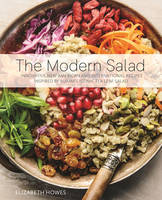 The Modern Salad Innovative New American and International Recipes Inspired by Burma's Iconic Tea Leaf Salad by Elizabeth B. Howes