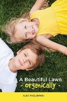 A Beautiful Lawn Organically by Alec McClennan