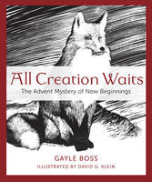 All Creation Waits The Advent Mystery of New Beginnings by Gayle Boss