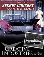 Creative Industries of Detroit The Untold Story of Detroit's Secret Concept Car Builder by Leon Dixon