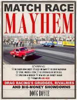 Match Race Mayhem Drag Racing's Grudges, Rivalries and Big Money Showdowns by Doug Boyce