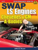 Swap LS Engines into Chevelles and GM A-Bodies 1964-1972 by Jefferson Bryant