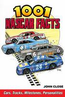 1001 NASCAR Facts Cars, Tracks, Milestones and Personalities by John Close