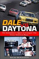 Dale vs. Daytona The Intimidator's Quest to Win the Great American Race by Rick Houston