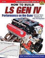 How to Build GM Gen IV Performance on the Dyno Optimal Parts Combos for Maximum Horsepower by Richard Holdener