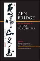 Zen Bridge The Zen Teachings of Keido Fukushima by Keido Fukushima