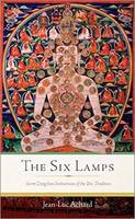 The Six Lamps Secret Dzogchen Instructions on the Bon Tradition by Jean-Luc Achard