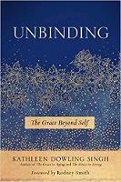 Unbinding The Grace Beyond Self by Kathleen Dowling Singh