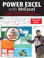 Power Excel with Mrexcel Master Pivot Tables, Subtotals, Charts, Vlookup, If, Data Analysis in Excel 2010-2016 by Bill Jelen