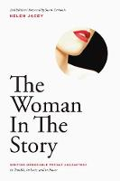 The Woman In The Story Writing Memorable Female Characters in Trouble, in Love, and in Power by Helen Jacey